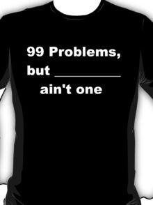 99 problems T-Shirt