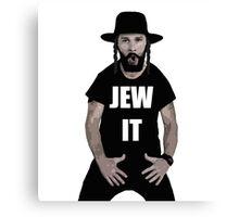 Jew It  Canvas Print