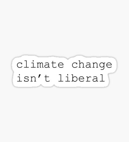 Climate change isn't liberal Sticker