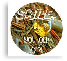 Smile, You Old Sap! Humorous Nature Spin Canvas Print