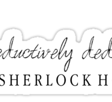 The Ever-Seductively Deductive, Sherlock Holmes Sticker