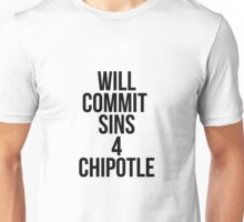 Will Commit Sins 4 Chipotle Unisex T-Shirt