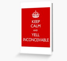 Keep Calm and Yell Inconceivable Greeting Card