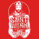 St. Valentine is my Homeboy by Illestraider