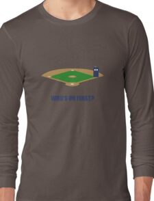 Who's on First? Long Sleeve T-Shirt