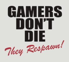 Gamers Don't Die, They Respawn! by tshiart
