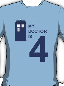 My Doctor is 4 T-Shirt