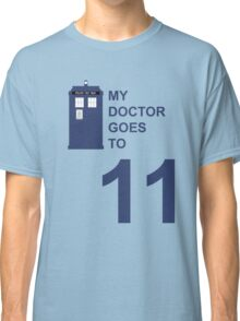 My Doctor Goes to 11. Classic T-Shirt