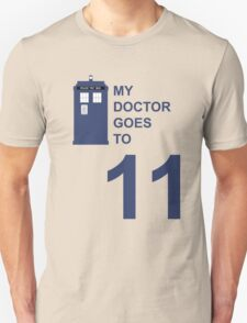 My Doctor Goes to 11. T-Shirt