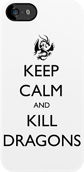 Keep Calm and Kill Dragons by ScottW93