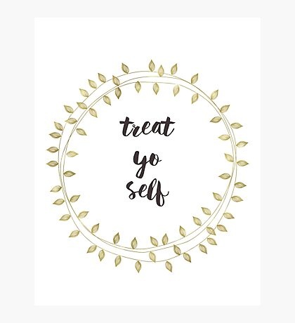 Treat Yo Self Photographic Print