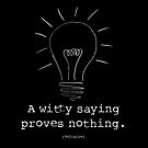 Voltaire Quote Poster - &quot;A witty saying proves nothing&quot; by SquidPhotos