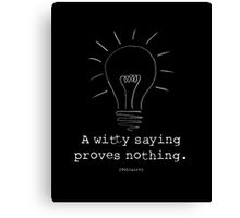 "Voltaire Quote Poster - ""A witty saying proves nothing"" Canvas Print"