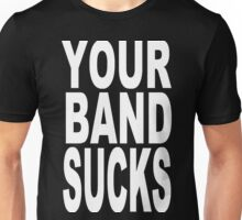 YOUR BAND SUCKS (white) Unisex T-Shirt
