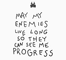 May my Enemies Live Long So They May See Me Progress T-Shirt
