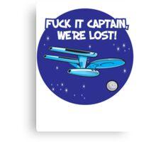 Fuck It Captain... Canvas Print