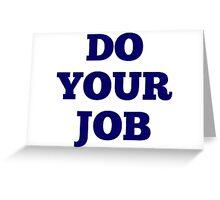 Do Your Job Greeting Card