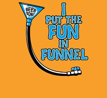 I Put The Fun In Funnel Unisex T-Shirt