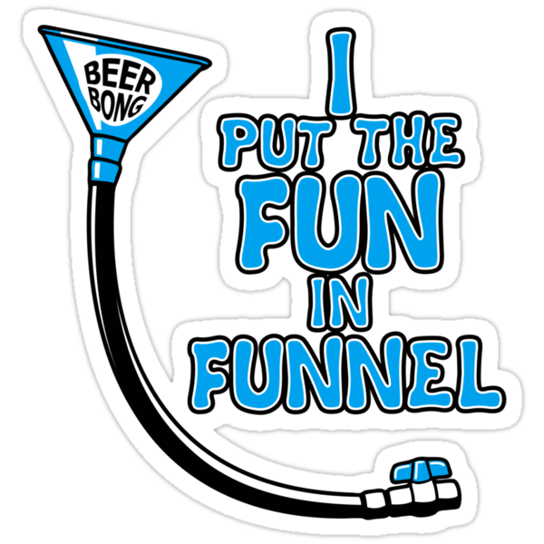 I Put The Fun In Funnel by anfa