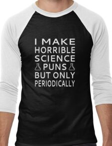 I Make Horrible Science Puns But Only Periodically Men's Baseball ¾ T-Shirt