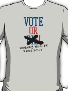 Vote or ... Romney will be President! T-Shirt
