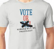 Vote or ... Romney will be President! Unisex T-Shirt