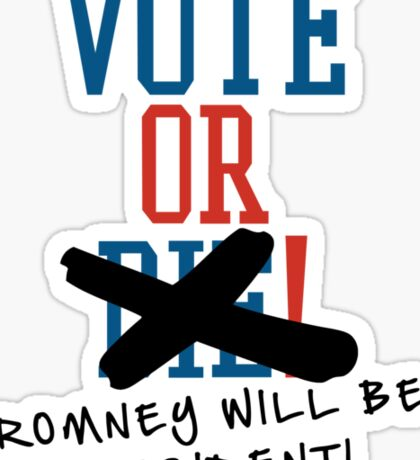 Vote or ... Romney will be President! Sticker