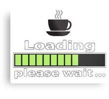 "Humorous ""Coffee Loading Please Wait"" Design Metal Print"