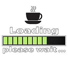 "Humorous ""Coffee Loading Please Wait"" Design Photographic Print"