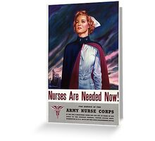 Nurses are needed now - Vintage WWII Poster Greeting Card