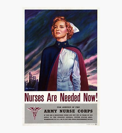 Nurses are needed now - Vintage WWII Poster Photographic Print