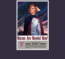 Nurses are needed now - Vintage WWII Poster T-Shirt