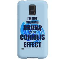 I'm not walking drunk... it's the Coriolis effect! Samsung Galaxy Case/Skin