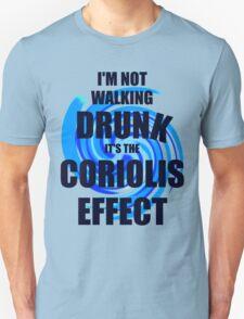 I'm not walking drunk... it's the Coriolis effect! T-Shirt
