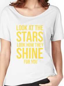 Look at the stars, look how they shine for you Women's Relaxed Fit T-Shirt