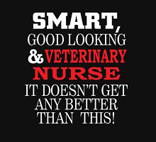 SMART GOOD LOOKING AND VETERINARY NURSE IT DOESN'T GET ANY BETTER THAN THIS T-Shirt