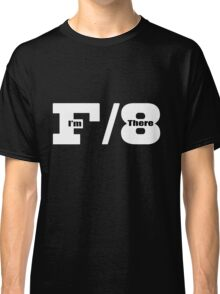 F8 I'm There Classic T-Shirt