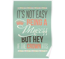 It's not easy being a princess but hey if the crown fits Poster