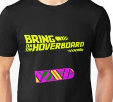 Bring on the Hoverboard Unisex T-Shirt