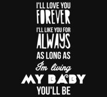 I'll love you forever, I'll like you for always as long as I'm living my baby you'll be Kids Tee