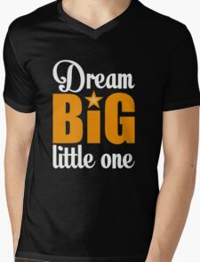 Dream big little one Mens V-Neck T-Shirt