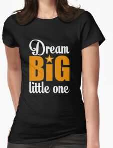 Dream big little one Womens Fitted T-Shirt