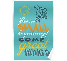 From small beginnings come great things Poster