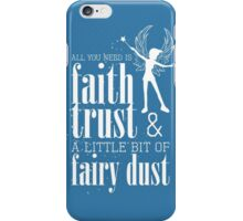 All you need is faith, trust & a little bit of fairy dust iPhone Case/Skin