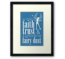 All you need is faith, trust & a little bit of fairy dust Framed Print