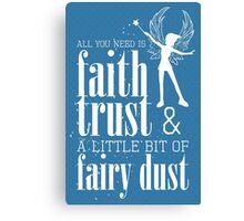All you need is faith, trust & a little bit of fairy dust Canvas Print