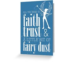 All you need is faith, trust & a little bit of fairy dust Greeting Card