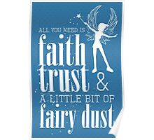 All you need is faith, trust & a little bit of fairy dust Poster