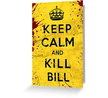 Keep Calm and Kill Bill Greeting Card