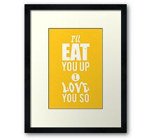 I'll eat you up I love you so Framed Print